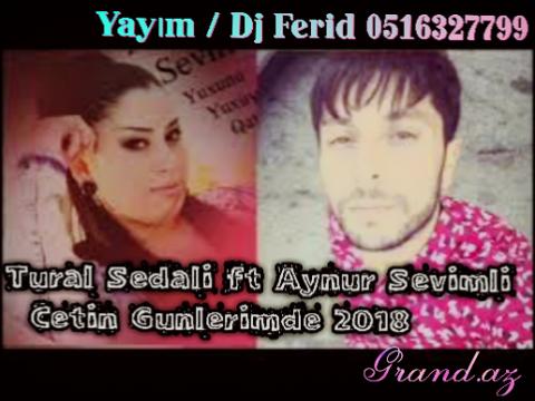Tural Sedali ft Aynur Sevimli - Cetin Gunlerimde 2018-eXclusive