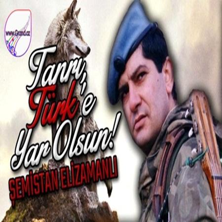 Semistan Elizamanli - Tanri Turke Yar Olsun