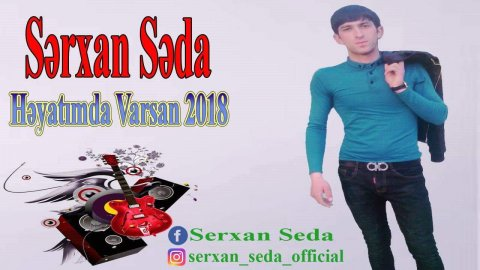 Serxan Səda - Heyatimda Varsan 2018