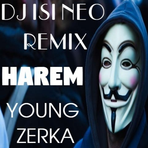 Young Zerka - HAREM (Dj isi Neo Remix)