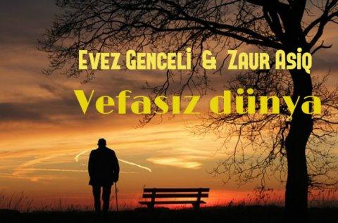 Evez Genceli & Zaur Asiq - Vefasiz dunya