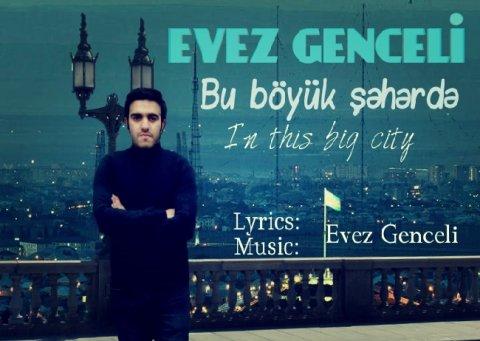 Evez Genceli - Bu böyük şəhərdə (2018-HIT) LOGOSUZ