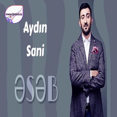 Aydın Sani - Əsəb 2018
