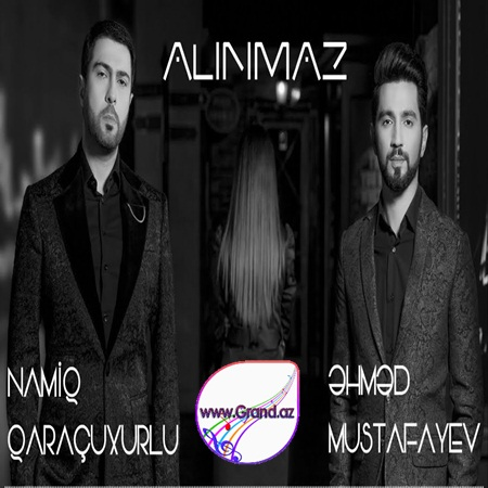 Namiq Qaraçuxurlu ft. Əhməd Mustafayev - Alınmaz 2018