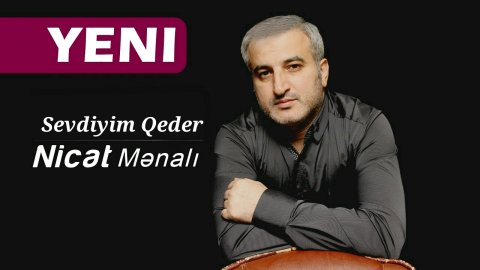 Nicat Menali - Sevdiyim Qeder 2018