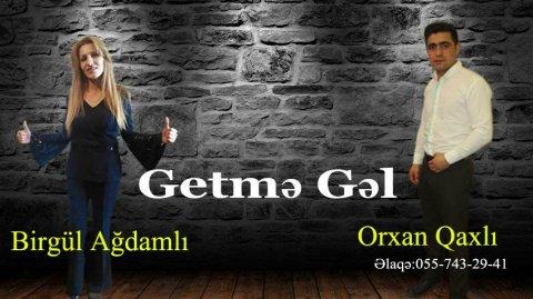 Birgül Agdamli Ft Orxan Qaxli - Getme Gel 2018