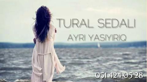 Tural Sedali - Ayri Yasiyiriq