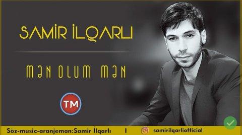 Samir Ilqarli - Men Olum (Hit) 2018