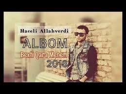 Haceli Allahverdi - Bexti Qara Menem 2018