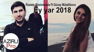 Rustem Rustemzade Ft Gunay Mutellibova - Ey Yar 2018 MP3