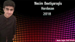 Necim Bextiyaroglu - Hardasan 2018