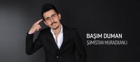 Şemistan Muradxanlı - Başım Duman 2018