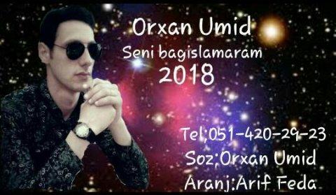 Orxan Umid - Seni Bagislamaram 2018
