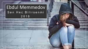 Ebdul Memmedov - Sen Hec Bilirsenmi 2018