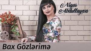 Nigar Abdullayeva Bax Gözlərimə 2018