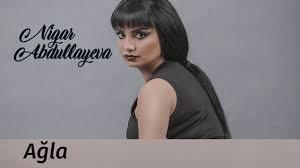 Nigar Abdullayeva - Ağla 2018