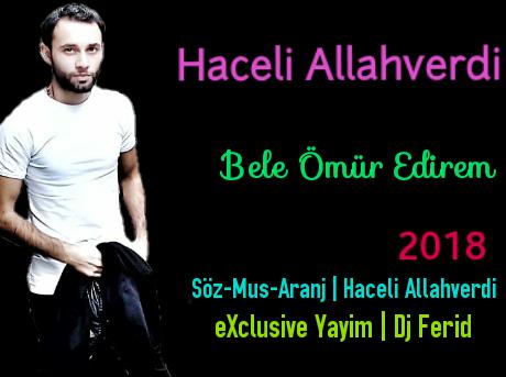 Haceli Allahverdi -Bele Ömür Edirem 2018 eXclusive