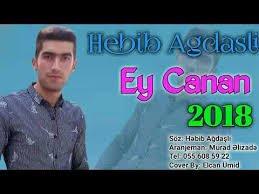 Hebib Agdasli - Ey Canan 2018