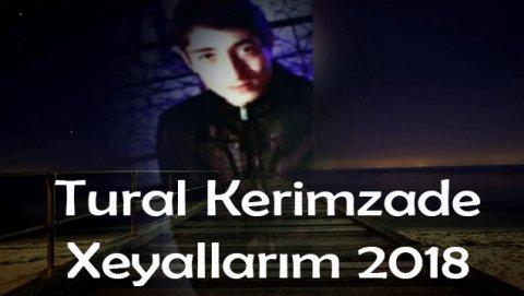 Tural Kerimzade - Xeyallar 2018 *yeni