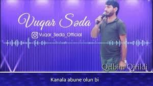 Vuqar Seda-Qelbim Qırıldi 2018