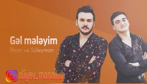 İlham ft Suleyman - Gel Meleyim 2018
