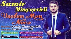 Samir Mingecevirli - Unudum Men Nece 2018
