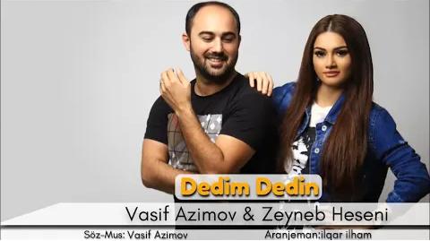 Vasif Azimov ft Zeyneb Heseni - Dedim Dedin 2018 eXclusive