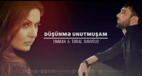 Tural Davutlu ft Umman - Düşünme Unutmuşam 2018