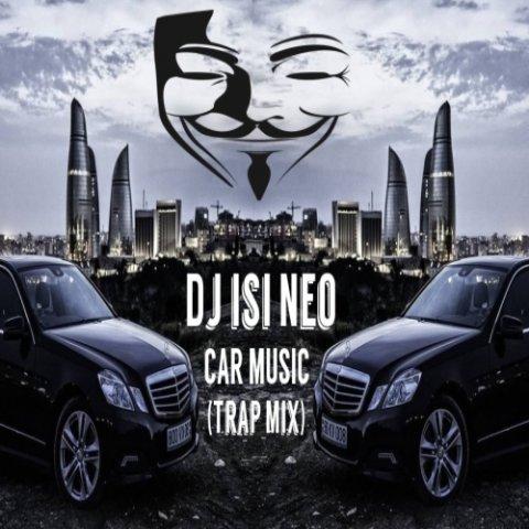 Dj isi Neo - Car Music (Trap Mix) 2018