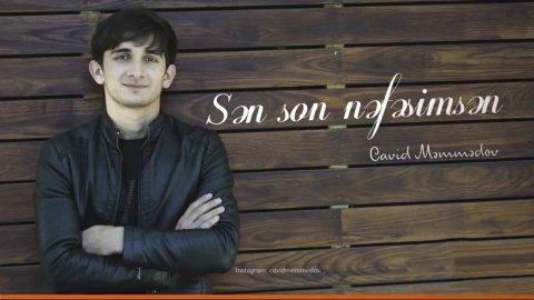 Cavid Memmedov - Sen Son Nefesimsen 2018