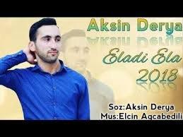 Aksin Derya - Eladi Ela 2018