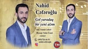 Nahid Ceferoglu - Gel yaradaq yeni alem 2018