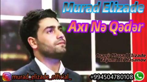 Murad Elizade - Axi Ne Qeder 2018