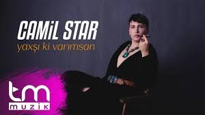 Camil Star - Yaxşı ki varımsan 2018