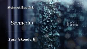 Mehmet Baştürk & Sura İskəndərli - Sevmedin 2018
