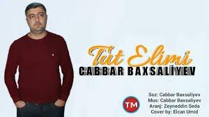 Cabbar Baxsaliyev - Tut Elimi 2019