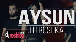 Aysun Dj Roshka Ask 2018 Grand Az Keyfiyyətli Mp3 Unvani