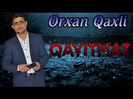 Orxan Qaxli Qayitmaz 2019