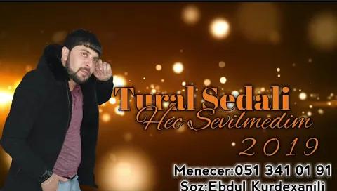 Tural Sedali - Hec Sevilmedim 2019 (Super Seir)