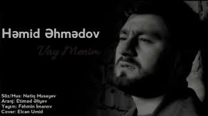 Hamid Ahmadov - VAY MENİM 2019