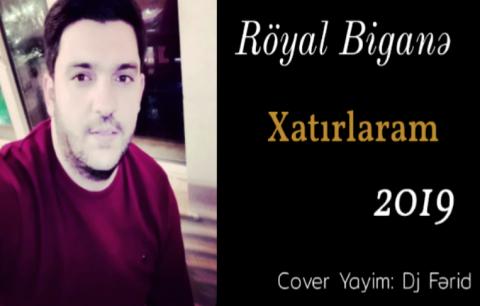 Royal Bigane Xatirlaram 2019 Exclusive Mp3 Yukle 2019 Royal Bigane Xatirlaram 2019 Exclusive Mp3 Indir Royal Bigane Xatirlaram 2019 Exclusive Boxca