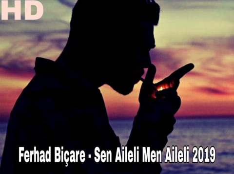 Ferhad Bicare - Sen Aileli Men Aileli (Super HİT) 2019 eXclusive