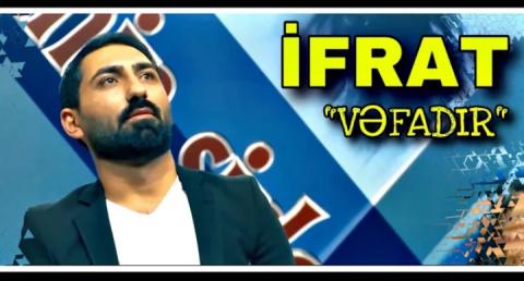 Ifrat Vefadir 2019 Yeni Mp3 Yukle 2019 Ifrat Vefadir 2019 Yeni Boxca