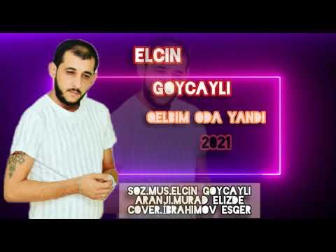 Elcin Goycayli Qelbim Oda Yandi 2021 Mp3 Yukle 2019 Elcin Goycayli Qelbim Oda Yandi 2021 Boxca